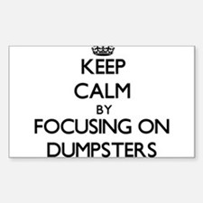 Keep Calm by focusing on Dumpsters Decal