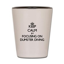 Keep Calm by focusing on Dumster Diving Shot Glass