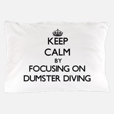 Keep Calm by focusing on Dumster Divin Pillow Case