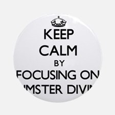 Keep Calm by focusing on Dumster Ornament (Round)