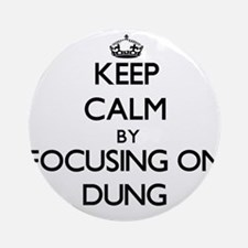 Keep Calm by focusing on Dung Ornament (Round)