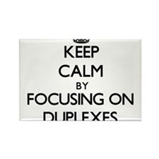 Keep Calm by focusing on Duplexes Magnets