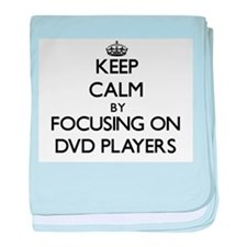 Keep Calm by focusing on Dvd Players baby blanket