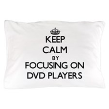 Keep Calm by focusing on Dvd Players Pillow Case
