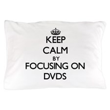 Keep Calm by focusing on Dvds Pillow Case