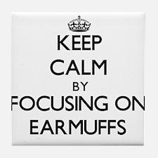 Keep Calm by focusing on EARMUFFS Tile Coaster