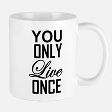 YOU ONLY LIVE ONCE Mugs