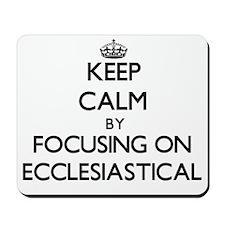 Keep Calm by focusing on ECCLESIASTICAL Mousepad