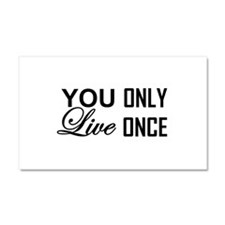 YOU ONLY LIVE ONCE Car Magnet 20 x 12