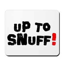 UP TO SNUFF! Mousepad