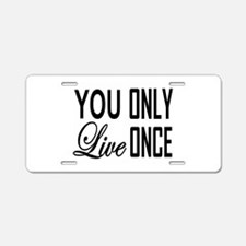 YOU ONLY LIVE ONCE Aluminum License Plate