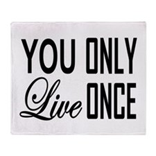 YOU ONLY LIVE ONCE Throw Blanket