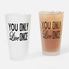 YOU ONLY LIVE ONCE Drinking Glass