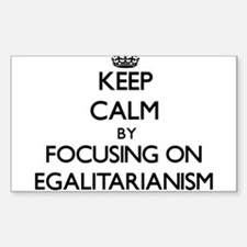 Keep Calm by focusing on EGALITARIANISM Decal