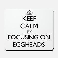 Keep Calm by focusing on EGGHEADS Mousepad