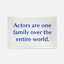 Actors are one family over the entire world Magnet