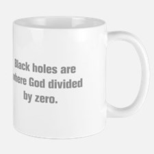 Black holes are where God divided by zero Mugs