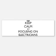 Keep Calm by focusing on ELECTRICIA Bumper Bumper Bumper Sticker