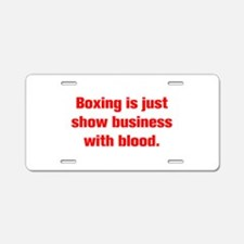Boxing is just show business with blood Aluminum L