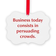 Business today consists in persuading crowds Ornam