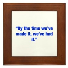 By the time we ve made it we ve had it Framed Tile