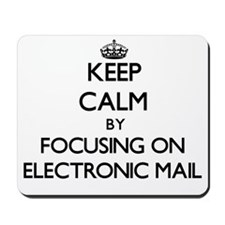 Keep Calm by focusing on ELECTRONIC MAIL Mousepad