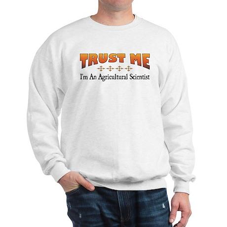 Trust Agricultural Scientist Sweatshirt
