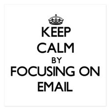 Keep Calm by focusing on EMAIL Invitations