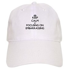 Keep Calm by focusing on EMBARRASSING Baseball Baseball Cap