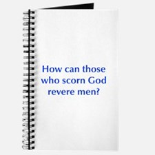 How can those who scorn God revere men Journal