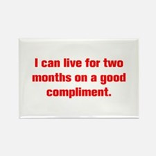 I can live for two months on a good compliment Mag