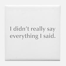 I didn t really say everything I said Tile Coaster