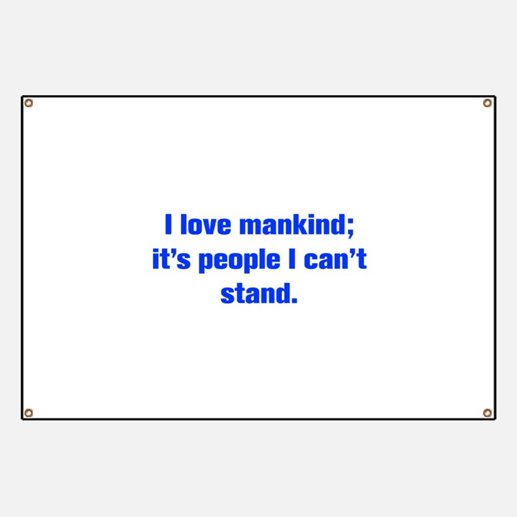 I love mankind it s people I can t stand Banner