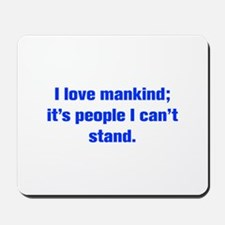 I love mankind it s people I can t stand Mousepad