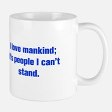 I love mankind it s people I can t stand Mugs