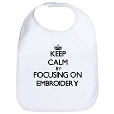 Keep Calm by focusing on EMBROIDERY Bib
