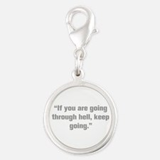 If you are going through hell keep going Charms