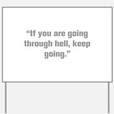 If you are going through hell keep going Yard Sign