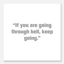 If you are going through hell keep going Square Ca