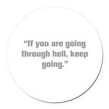 If you are going through hell keep going Round Car