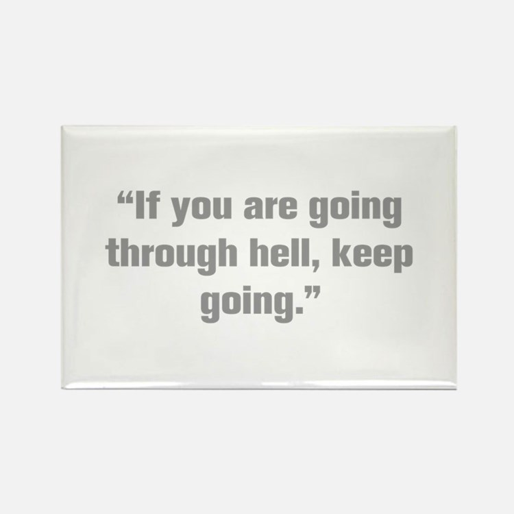 If you are going through hell keep going Magnets