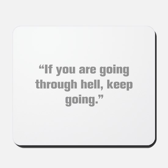 If you are going through hell keep going Mousepad