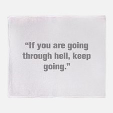 If you are going through hell keep going Throw Bla