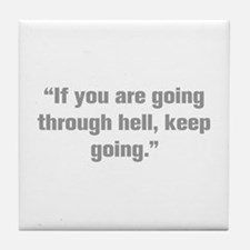 If you are going through hell keep going Tile Coas