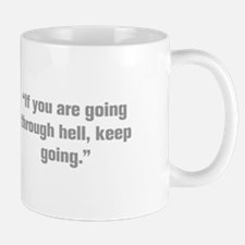 If you are going through hell keep going Mugs
