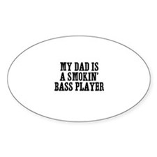 my dad is a smokin' bass play Oval Decal