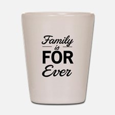 Family is for ever Shot Glass