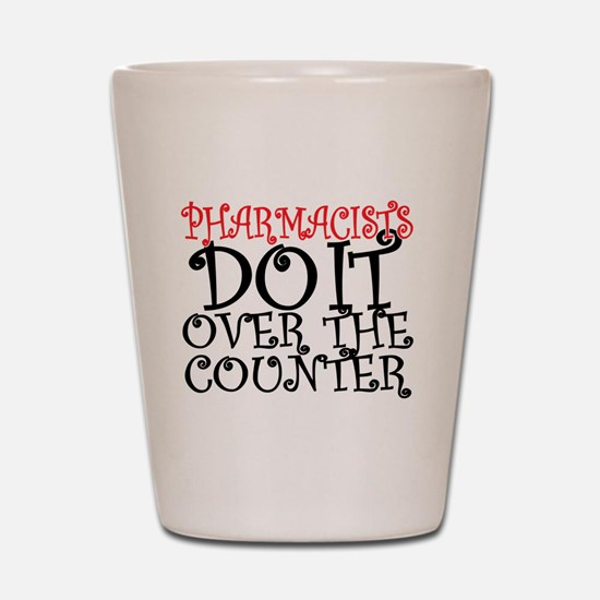 Pharmacists Do it over the Counter Shot Glass