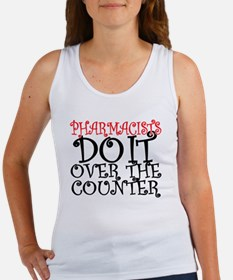 Pharmacists Do it over the Counte Women's Tank Top