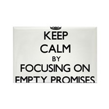 Keep Calm by focusing on Empty Promises Magnets